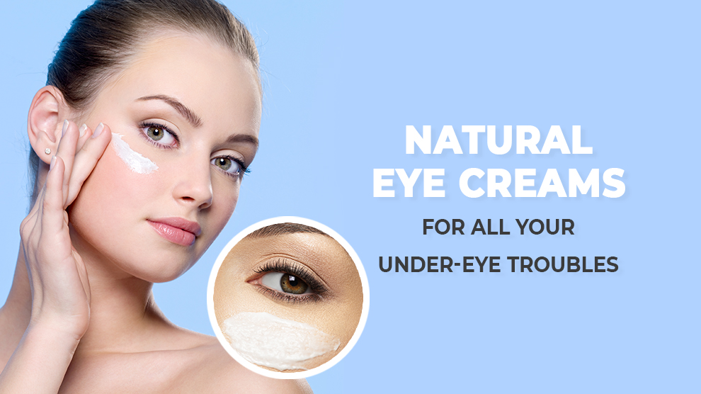 Natural Eye Creams For All Your Under-Eye Troubles