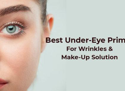 Best Under-Eye Primer For Wrinkles And Make-Up Solution