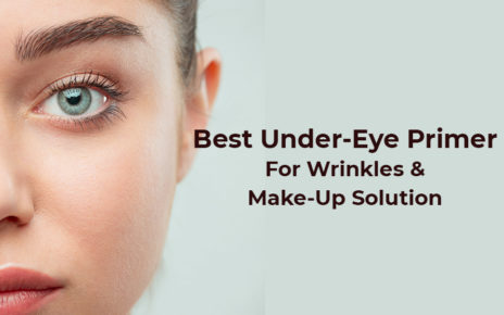 Best Under-Eye Primer For Wrinkles And Make-Up Solution