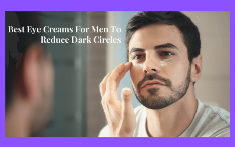 Best Eye Creams For Men To Reduce Dark Circles