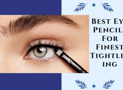 Best Eye Pencils For Finest Tightlining