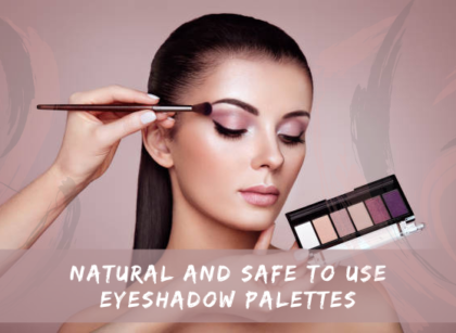 Natural And Safe To Use Eyeshadow Palettes
