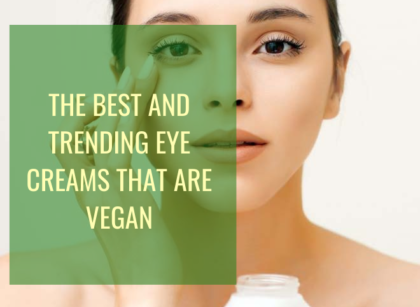 The Best And Trending Eye Creams That Are Vegan