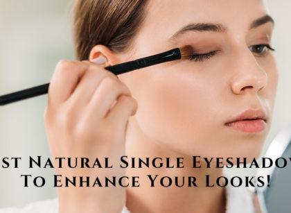Best Natural Single Eyeshadows Looks!