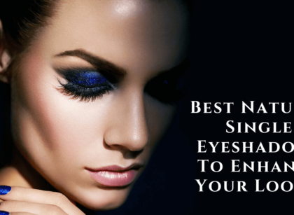 Best Natural Single Eyeshadows To Enhance Your Looks