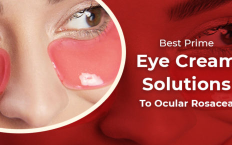 Best Prime Eye Cream Solutions To Ocular Rosacea