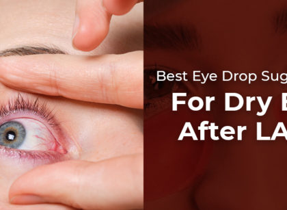 Best Eye Drop Suggestions For Dry Eyes After LASIK