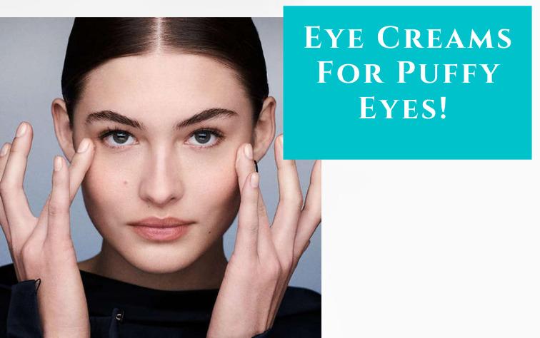 Eye Creams For Puffy Eyes