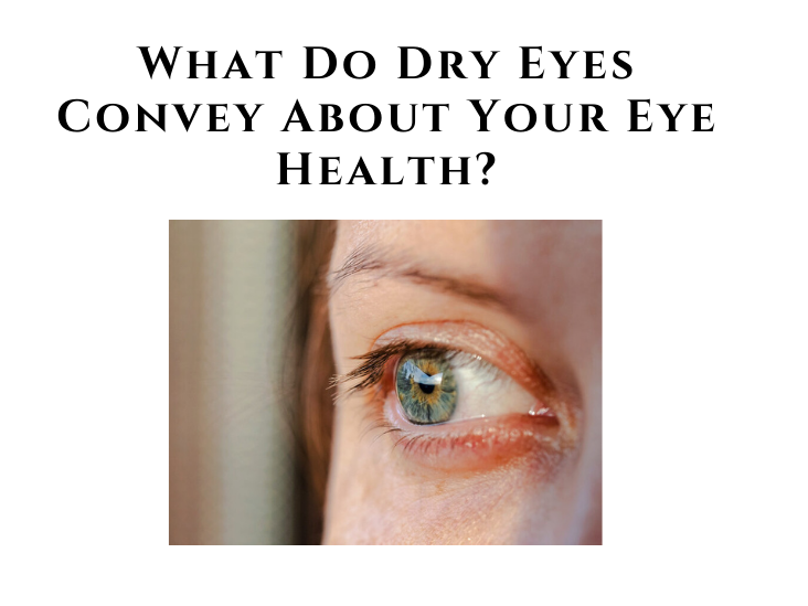 What Do Dry Eyes Convey About Your Eye Health